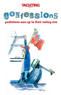 Confessions - Yachtsmen Own Up to their Sailing Sins